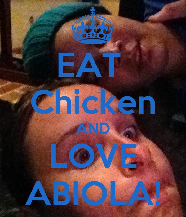 EAT  Chicken AND LOVE ABIOLA!