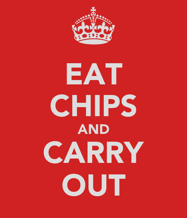 EAT CHIPS AND CARRY OUT