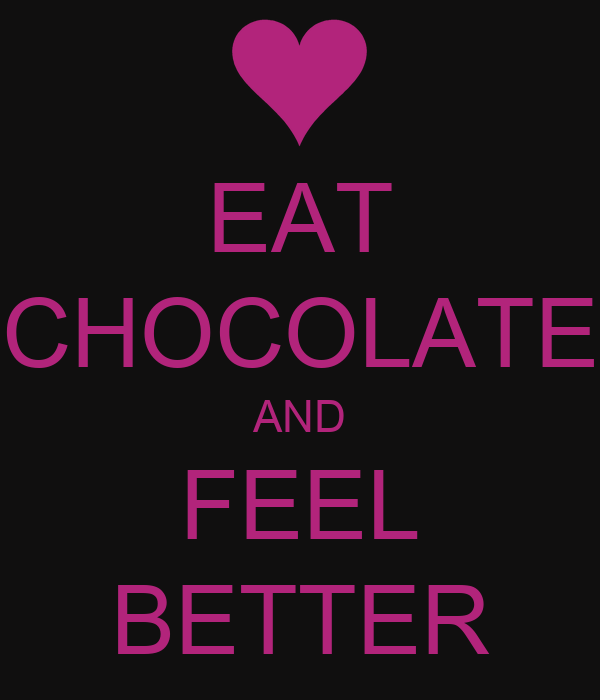 EAT CHOCOLATE AND FEEL BETTER
