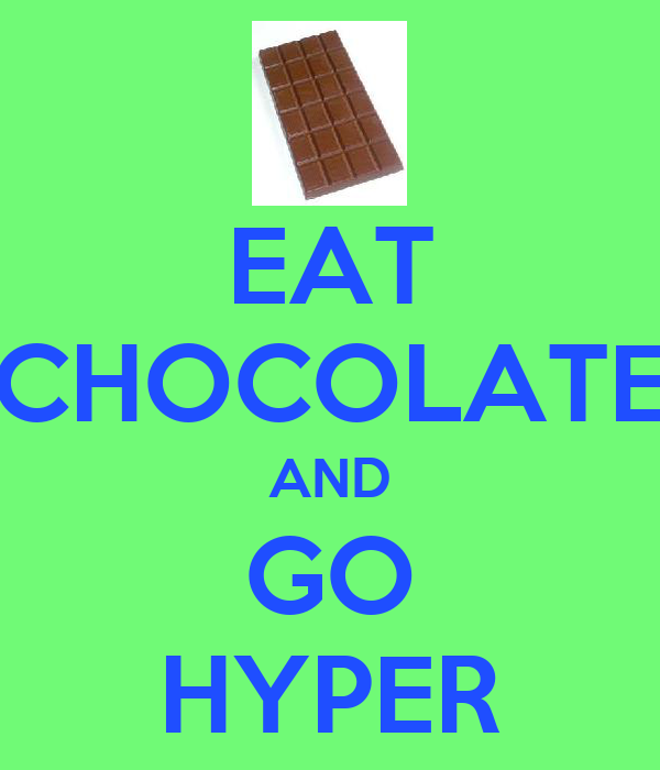 EAT CHOCOLATE AND GO HYPER