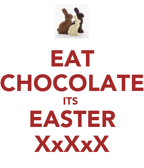 EAT CHOCOLATE ITS  EASTER XxXxX