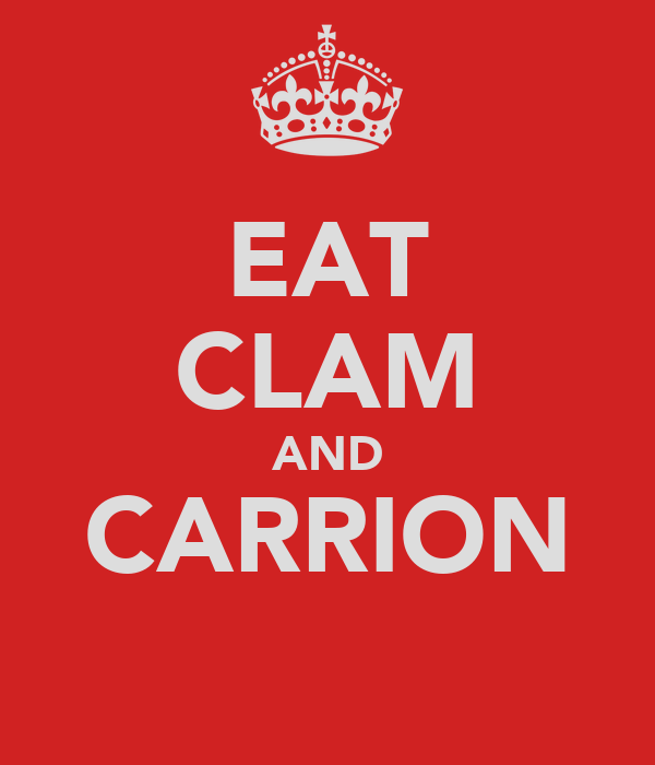 EAT CLAM AND CARRION