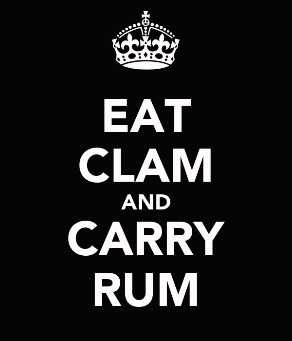 EAT CLAM AND CARRY RUM