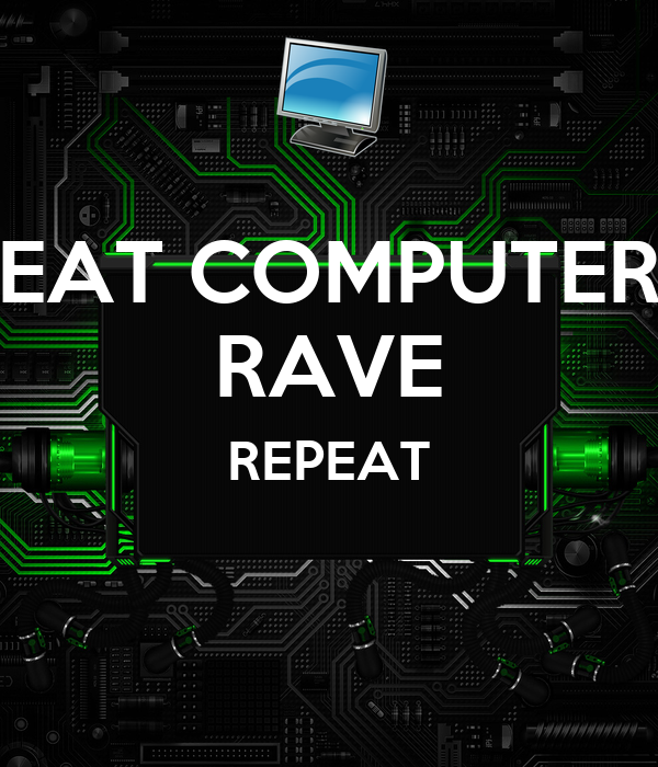 EAT COMPUTER RAVE REPEAT