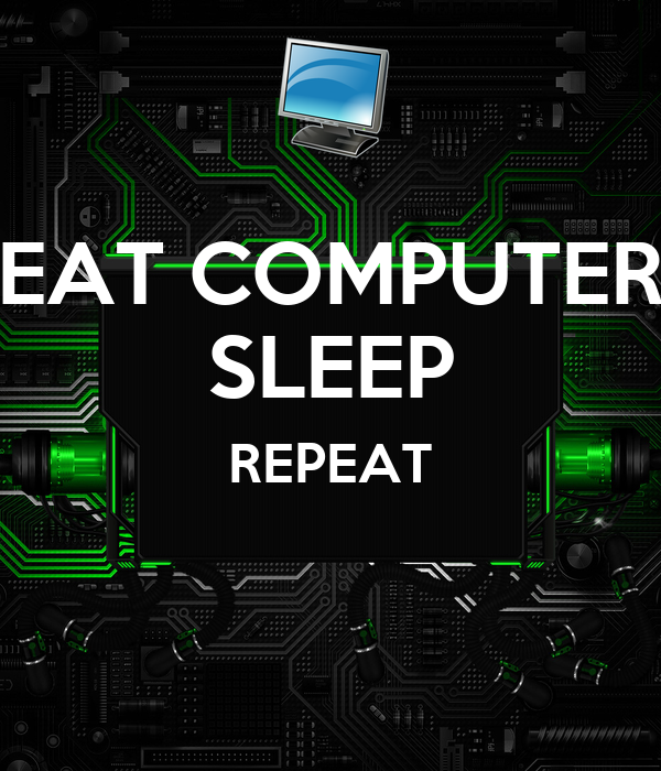 EAT COMPUTER SLEEP REPEAT
