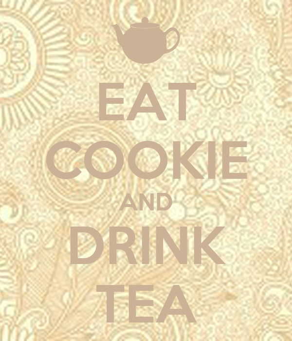 EAT COOKIE AND DRINK TEA