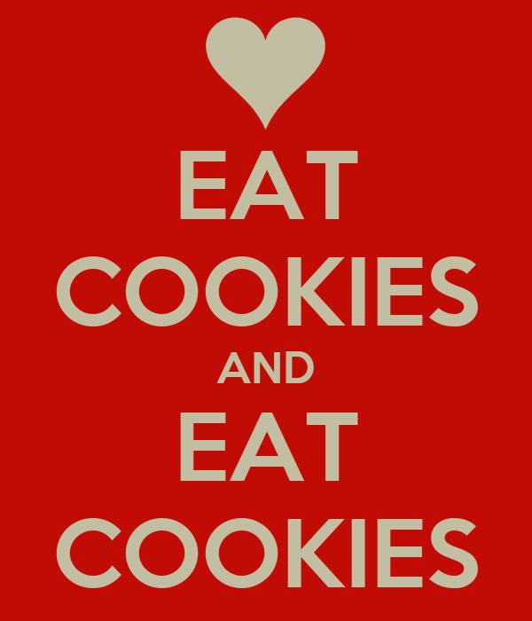 EAT COOKIES AND EAT COOKIES