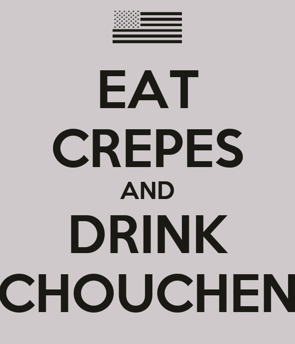 EAT CREPES AND DRINK CHOUCHEN