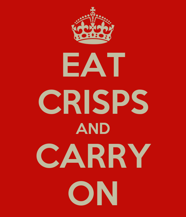 EAT CRISPS AND CARRY ON