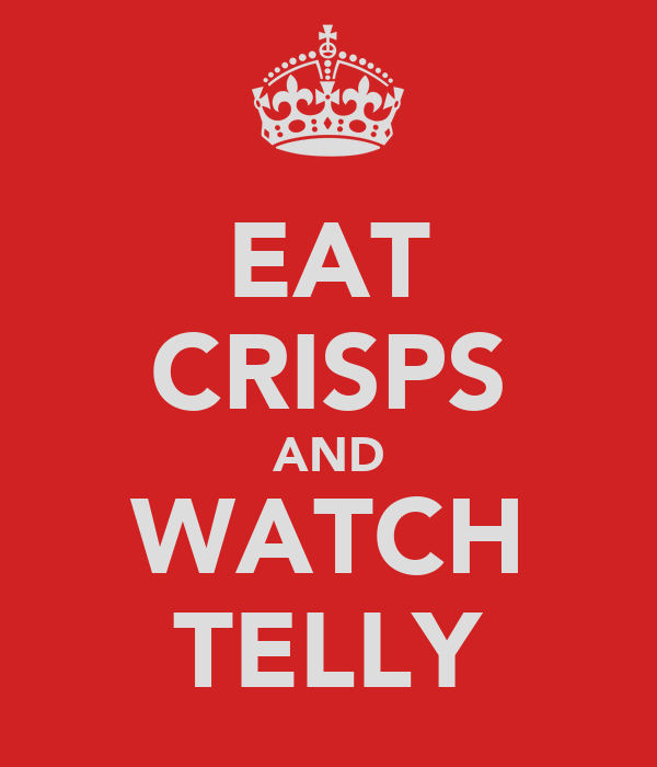 EAT CRISPS AND WATCH TELLY