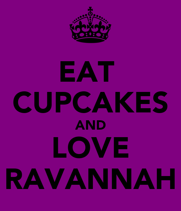 EAT  CUPCAKES AND LOVE RAVANNAH