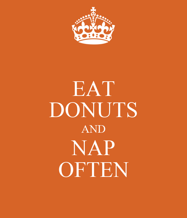 EAT DONUTS AND NAP OFTEN