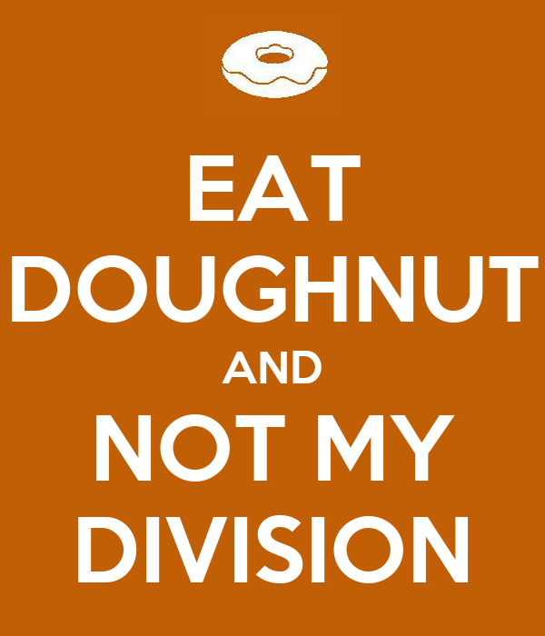 EAT DOUGHNUT AND NOT MY DIVISION