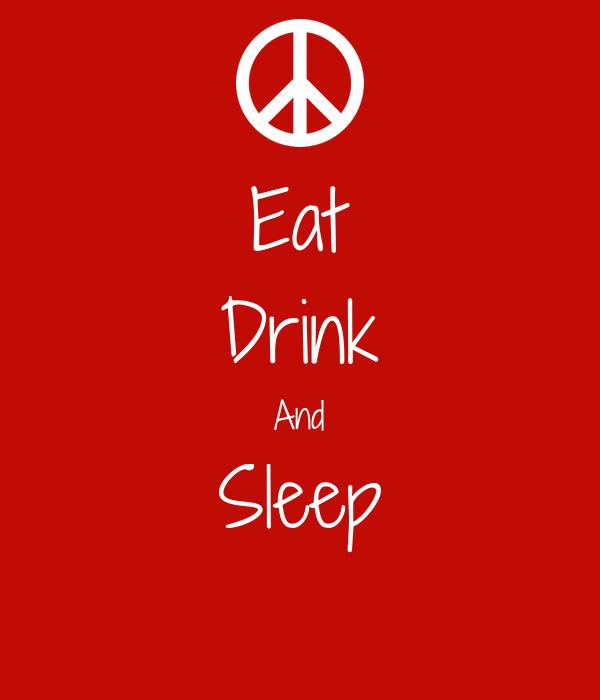 Eat Drink And Sleep