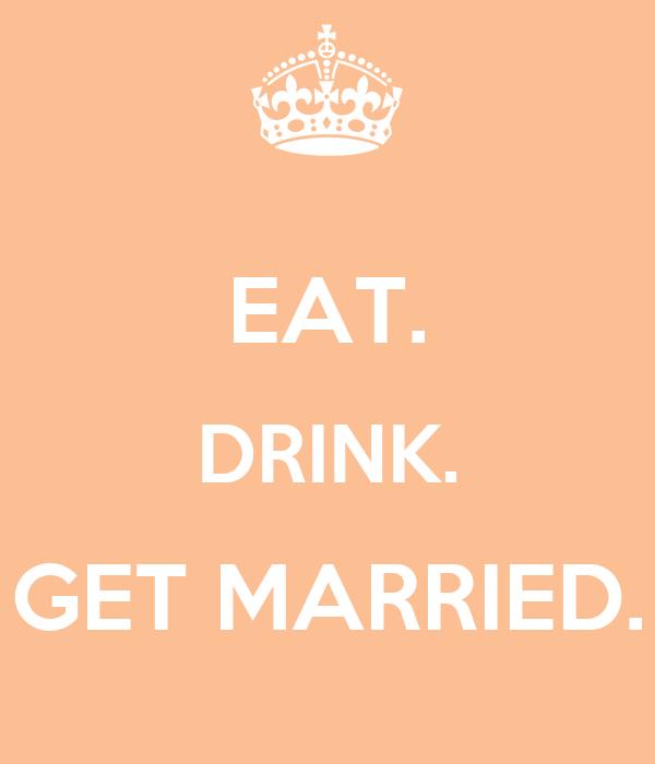 EAT. DRINK. GET MARRIED.