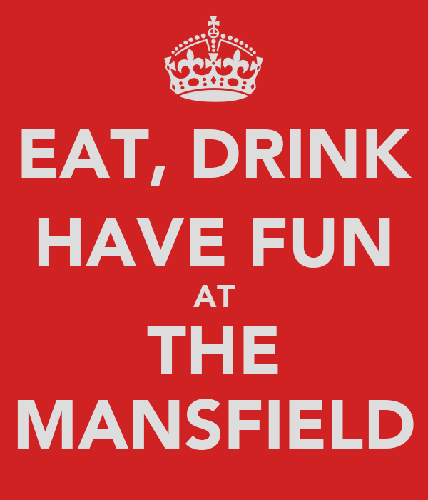 EAT, DRINK HAVE FUN AT THE MANSFIELD
