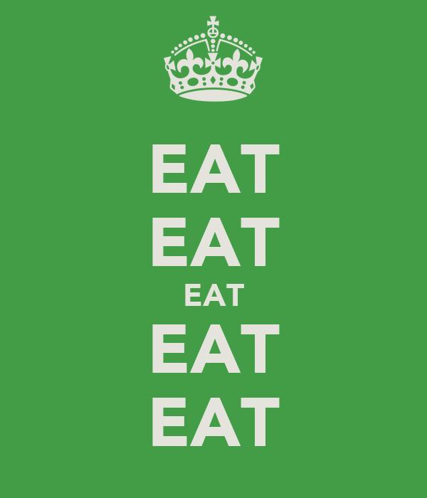 EAT EAT EAT EAT EAT