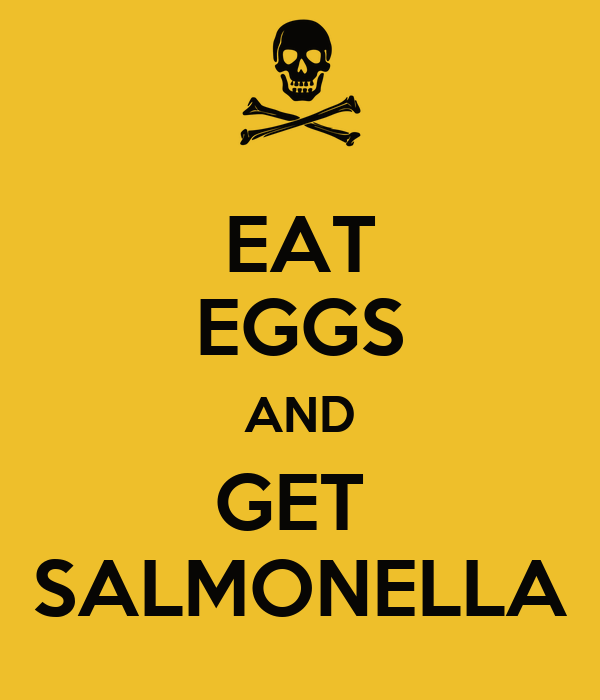 EAT EGGS AND GET  SALMONELLA