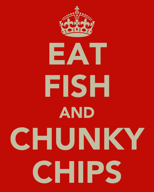 EAT FISH AND CHUNKY CHIPS