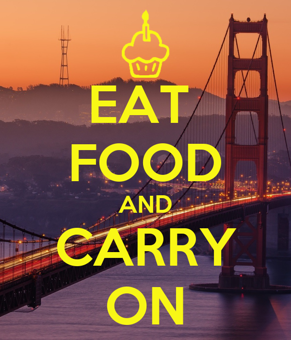 EAT  FOOD AND CARRY ON
