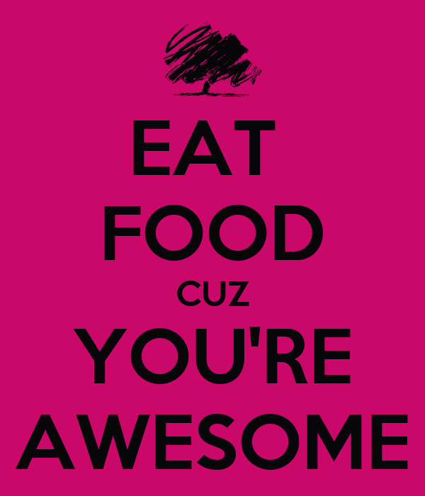 You Re Amazing Script: EAT FOOD CUZ YOU'RE AWESOME Poster