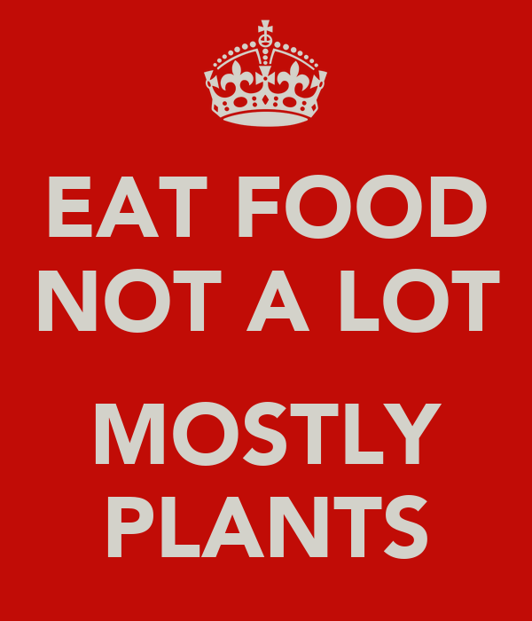 EAT FOOD NOT A LOT  MOSTLY PLANTS