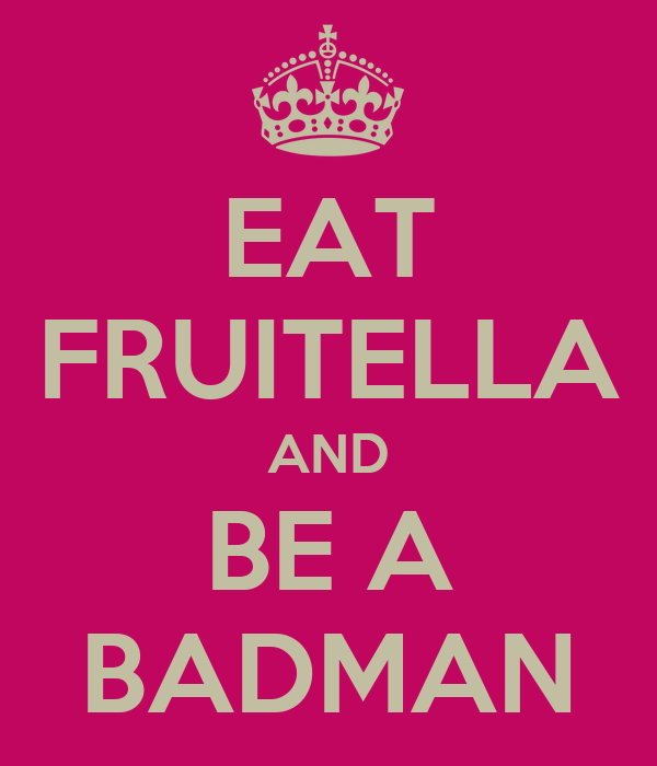 EAT FRUITELLA AND BE A BADMAN