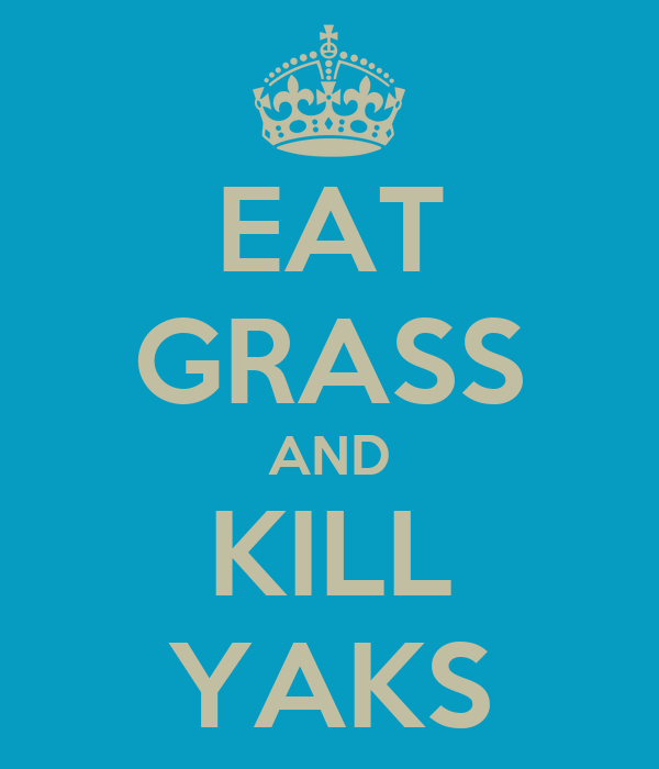 EAT GRASS AND KILL YAKS