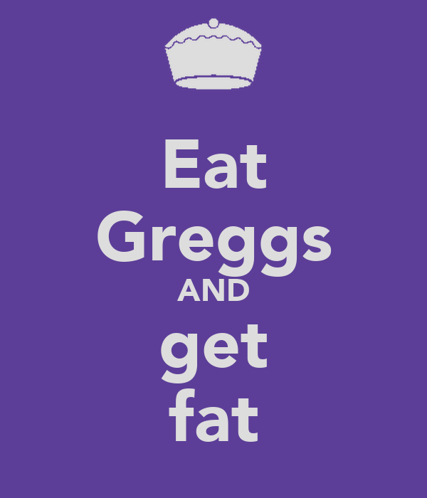 Eat Greggs AND get fat