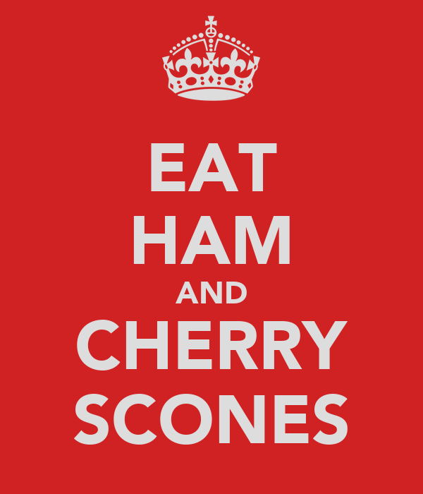 EAT HAM AND CHERRY SCONES
