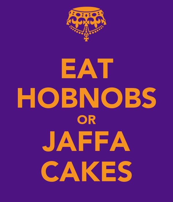 EAT HOBNOBS OR JAFFA CAKES