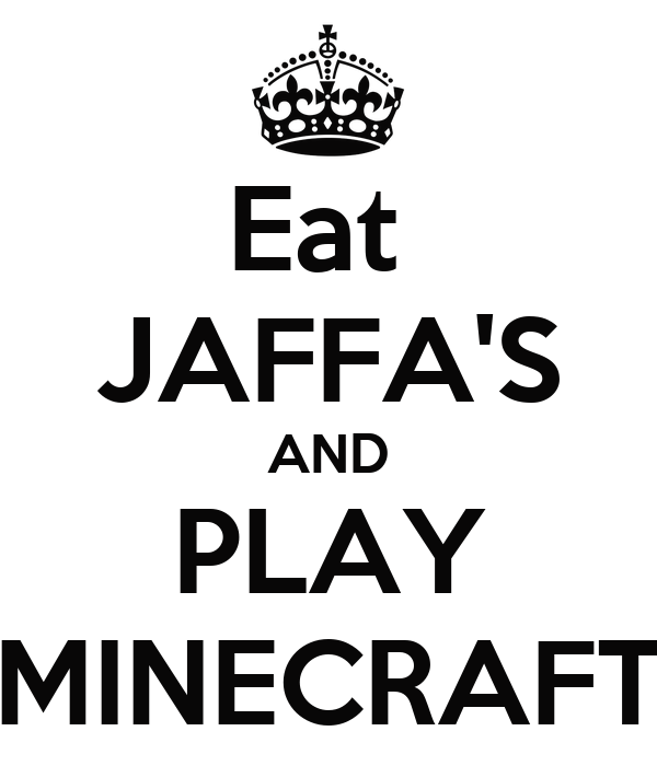 Eat  JAFFA'S AND PLAY MINECRAFT