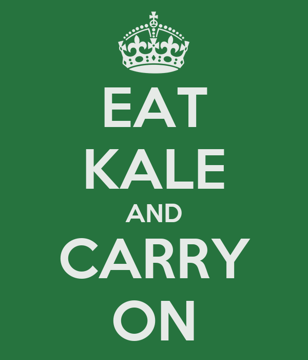 EAT KALE AND CARRY ON