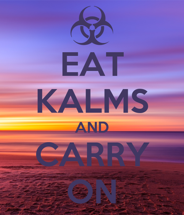 EAT KALMS AND CARRY ON