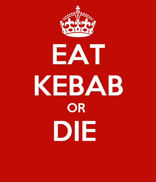 EAT KEBAB OR  DIE