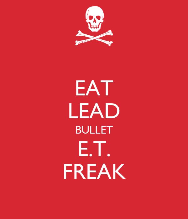 EAT LEAD BULLET E.T. FREAK