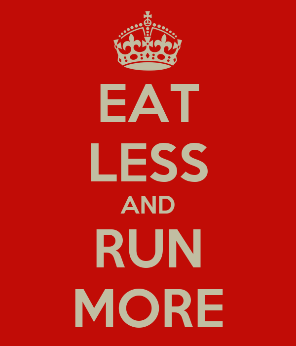EAT LESS AND RUN MORE