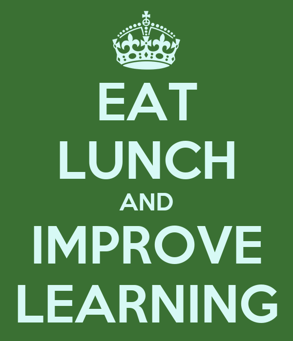 EAT LUNCH AND IMPROVE LEARNING