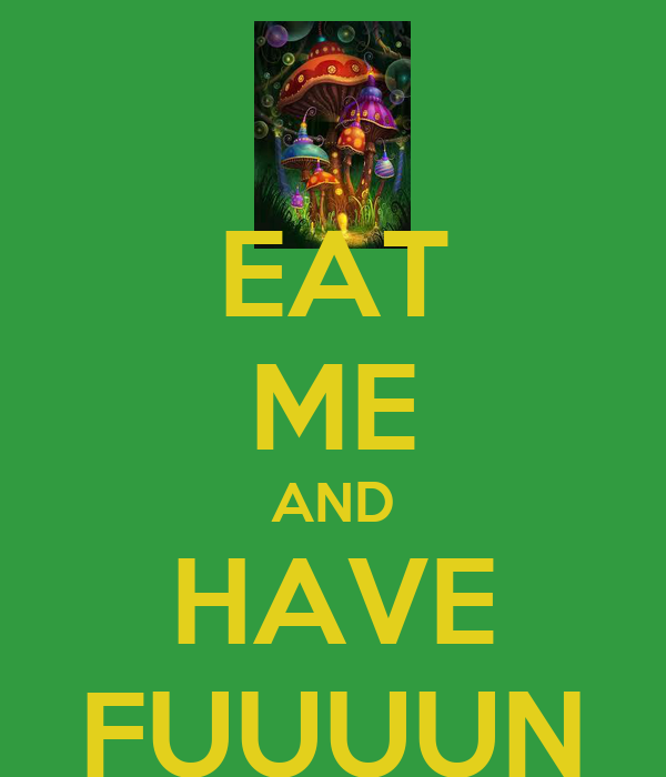EAT ME AND HAVE FUUUUN