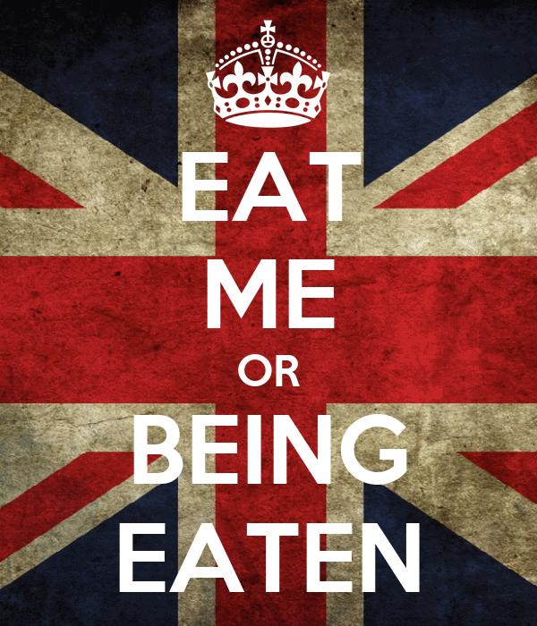 EAT ME OR BEING EATEN