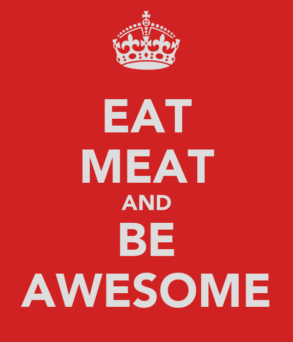EAT MEAT AND BE AWESOME