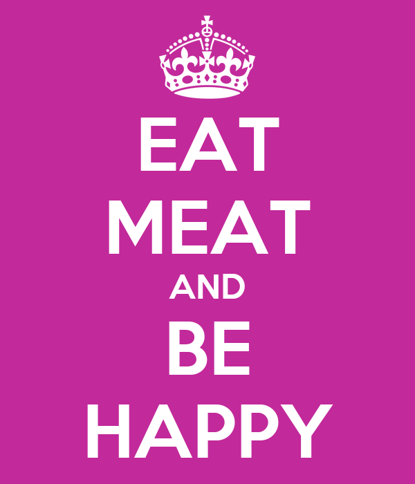EAT MEAT AND BE HAPPY