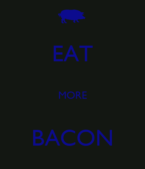 EAT  MORE  BACON