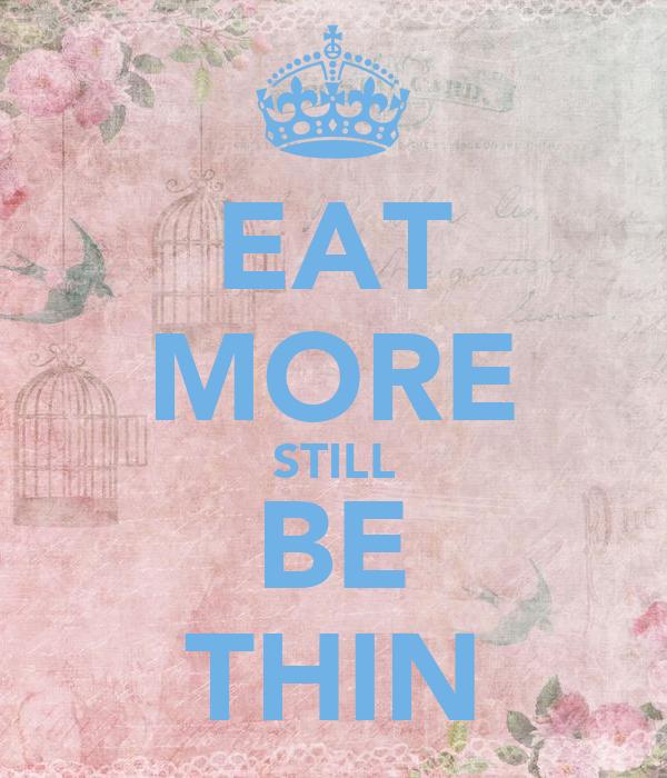 EAT MORE STILL BE THIN