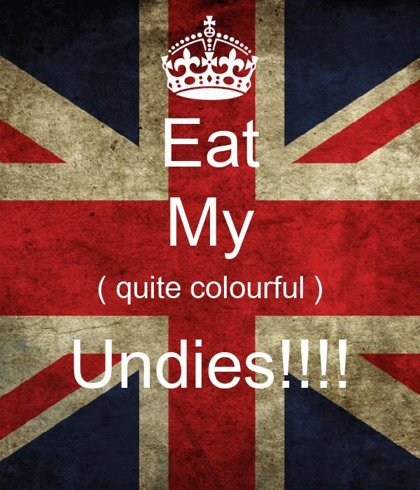 Eat My ( quite colourful ) Undies!!!!