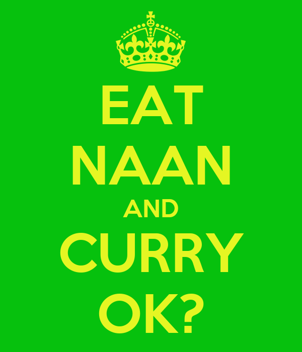 EAT NAAN AND CURRY OK?