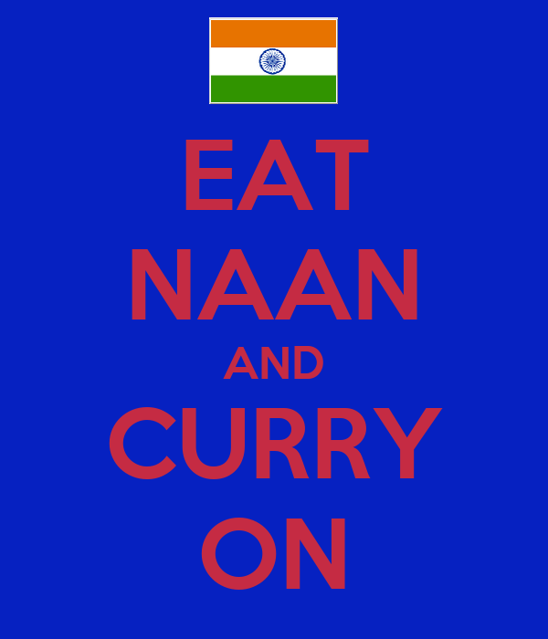 EAT NAAN AND CURRY ON