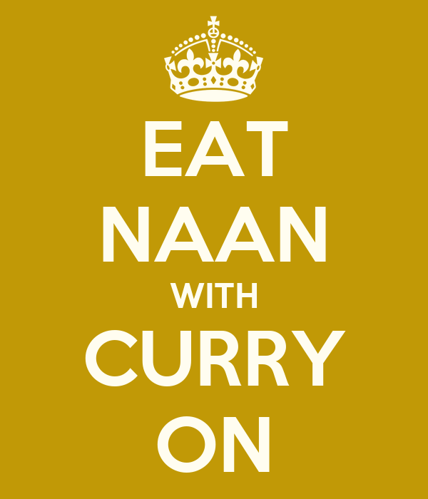 EAT NAAN WITH CURRY ON