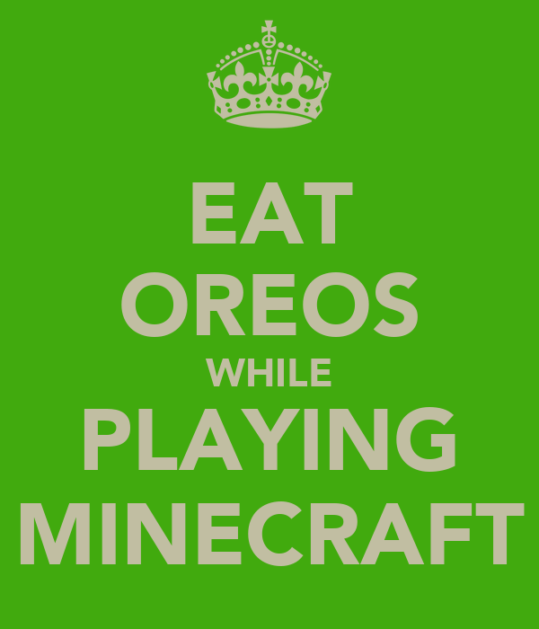 EAT OREOS WHILE PLAYING MINECRAFT