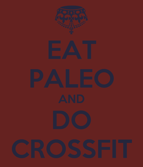 EAT PALEO AND DO CROSSFIT